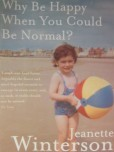 cover of Why Be Happy When You Could Be Normal by Jeanette Winterson