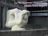 Le Malheureux Magnifique, Pierre Yves Angers